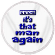Its That Man Again Round Beach Towel