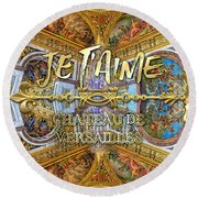 Je Taime Chateau Versailles Peace Salon Hall Of Mirrors Round Beach Towel