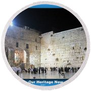 Jerusalem Western Wall - Our Heritage Now And Forever Round Beach Towel
