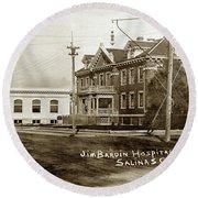Jim Bardin Hospital The Hospital Was Located On The E Side Of Main Street  Circa 1910 Round Beach Towel