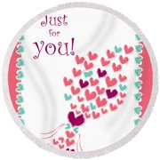 Just For You Round Beach Towel by Hye Ja Billie