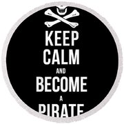 Keep Calm And Become A Pirate Tee Round Beach Towel