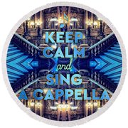 Keep Calm And Go Sing A Cappella Opera Garnier Paris Round Beach Towel