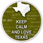 Keep Calm And Love Texas State Map City Typography Round Beach Towel by Keith Webber Jr