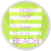 Round Beach Towel featuring the digital art Keep Calm And Think Of The Beach by Anthony Fishburne