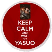 Keep Calm And Wait For Yasuo Round Beach Towel