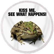 Kiss Me. See What Happens Round Beach Towel