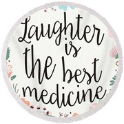 Laughter Is The Best Medicine Round Beach Towel