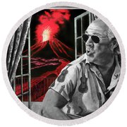 Lava Me Now Or Lava Me Not Round Beach Towel by William Underwood