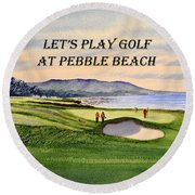 Let-s Play Golf At Pebble Beach Round Beach Towel by Bill Holkham