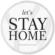 Let's Stay Home Round Beach Towel