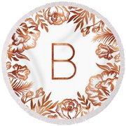 Letter B - Rose Gold Glitter Flowers Round Beach Towel