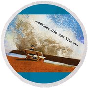 Life Hits You Greeting Card Round Beach Towel by Thomas Blood