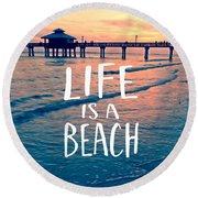 Life Is A Beach Tee Round Beach Towel