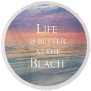 Life Is Better At The Beach Round Beach Towel