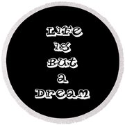 Life Is But A Dream Round Beach Towel