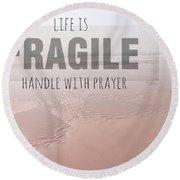 Life Is Fragile Round Beach Towel