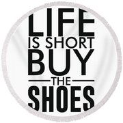 Life Is Short , Buy The Shoes Round Beach Towel
