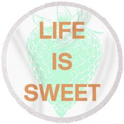 Life Is Sweet- Art By Linda Woods Round Beach Towel