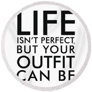 Life Isn't Perfect, But Your Outfit Can Be - Minimalist Print - Typography - Quote Poster Round Beach Towel
