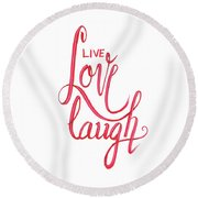 Round Beach Towel featuring the drawing Live Love Laugh by Cindy Garber Iverson