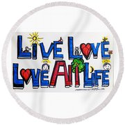 Live Love, Love All Life Round Beach Towel