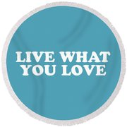 Live What You Love Simply Inspired Series 019 Round Beach Towel