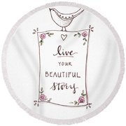 Live Your Beautiful Story Round Beach Towel by Elizabeth Robinette Tyndall