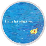 Lost Without You Greeting Card Round Beach Towel