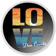 Love Door County Round Beach Towel