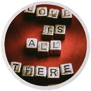 Love Is All There Is Round Beach Towel