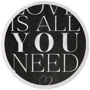 Love Is All You Need Round Beach Towel