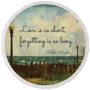 Round Beach Towel featuring the photograph Love Is So Short Pablo Neruda Quotation Art by Aurelio Zucco