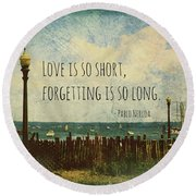 Round Beach Towel featuring the photograph Love Is So Short Pablo Neruda Quotation Art II by Aurelio Zucco