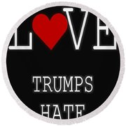 Love Trumps Hate Round Beach Towel by Dan Sproul