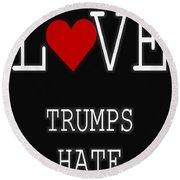 Love Trumps Hate Round Beach Towel