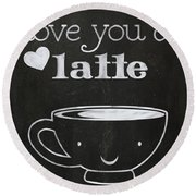 Love You A Latte Round Beach Towel