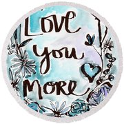 Love You More- Watercolor Art By Linda Woods Round Beach Towel