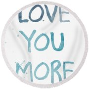Love You More- Watercolor Art Round Beach Towel