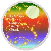Round Beach Towel featuring the digital art Love You To The Moon And Back by Kathleen Sartoris