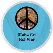 Make Art Not War Peace Sign Round Beach Towel