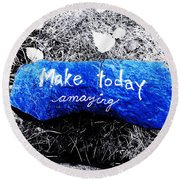 Make Today Amazing Round Beach Towel