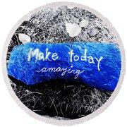 Make Today Amazing Round Beach Towel