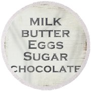 Milk Butter Eggs Chocolate Sign- Art By Linda Woods Round Beach Towel