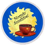 Mornin Sunshine  Round Beach Towel