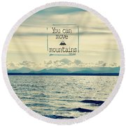 Round Beach Towel featuring the photograph Move Mountains by Robin Dickinson