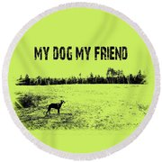 My Dog My Friend Round Beach Towel