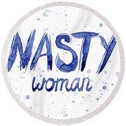 Nasty Woman Such A Nasty Woman Art Round Beach Towel