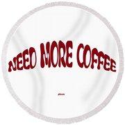 Need More Coffee Round Beach Towel