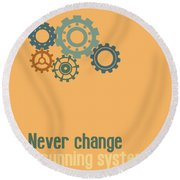 Never Change A Running System Round Beach Towel by Jutta Maria Pusl